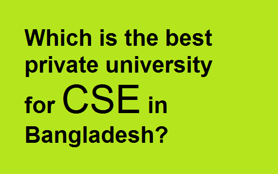 Best Private University for CSE in Bangladesh